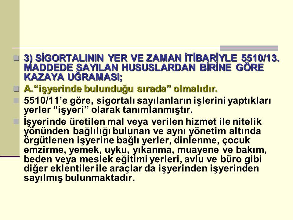 3) SİGORTALININ YER VE ZAMAN İTİBARİYLE 5510/13