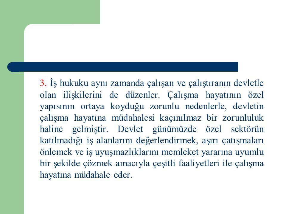 3. İş hukuku aynı zamanda çalışan ve çalıştıranın devletle olan ilişkilerini de düzenler.