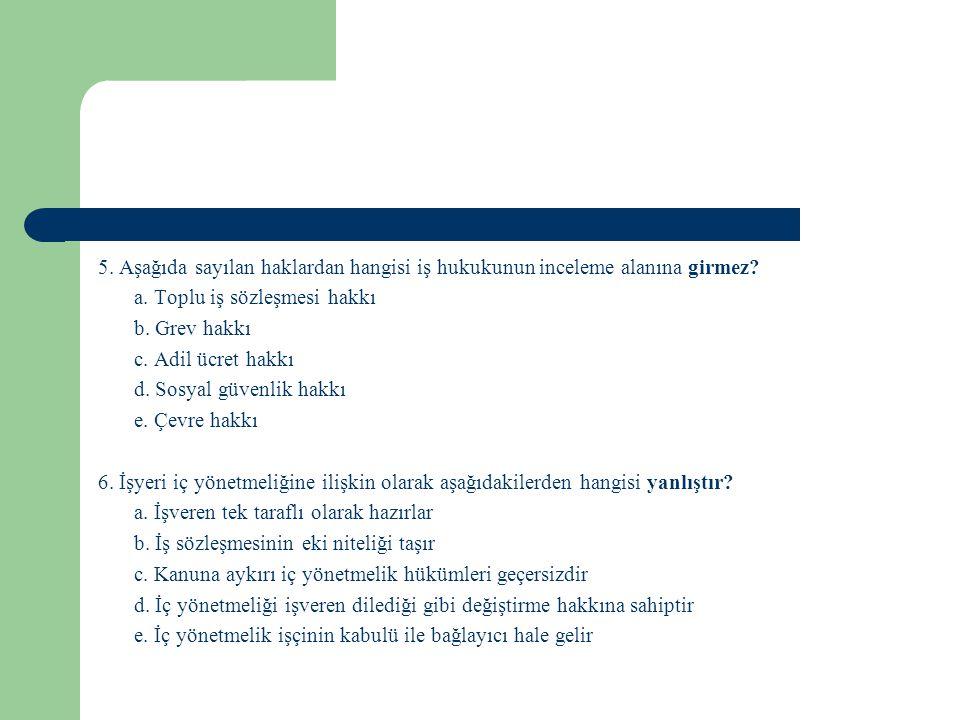 5. Aşağıda sayılan haklardan hangisi iş hukukunun inceleme alanına girmez.