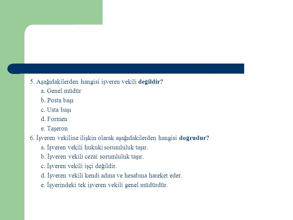 5. Aşağıdakilerden hangisi işveren vekili değildir. a. Genel müdür b