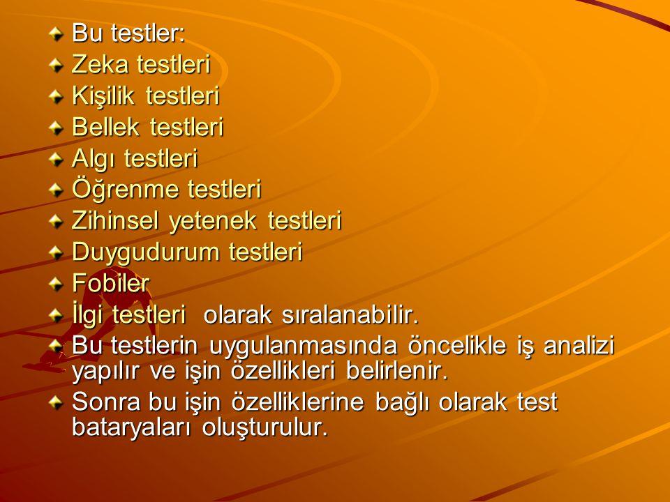 Bu testler: Zeka testleri. Kişilik testleri. Bellek testleri. Algı testleri. Öğrenme testleri. Zihinsel yetenek testleri.