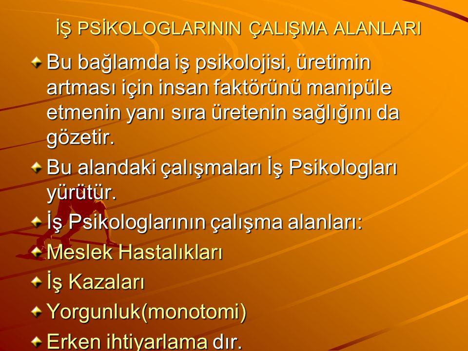İŞ PSİKOLOGLARININ ÇALIŞMA ALANLARI