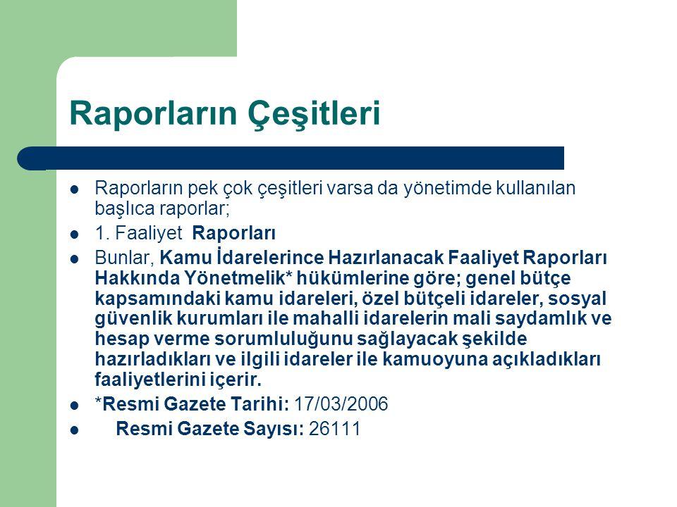 Raporların Çeşitleri Raporların pek çok çeşitleri varsa da yönetimde kullanılan başlıca raporlar; 1. Faaliyet Raporları.