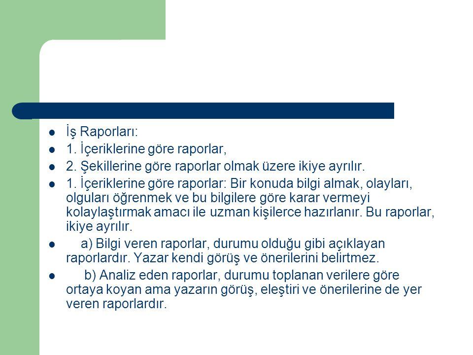 İş Raporları: 1. İçeriklerine göre raporlar, 2. Şekillerine göre raporlar olmak üzere ikiye ayrılır.