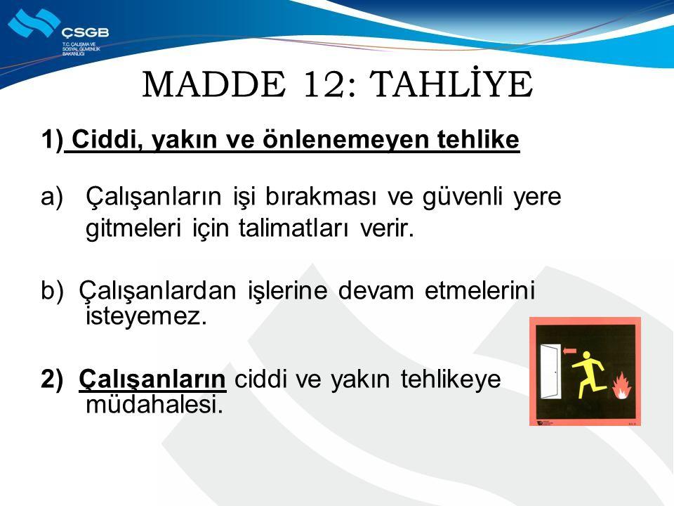 MADDE 12: TAHLİYE 1) Ciddi, yakın ve önlenemeyen tehlike