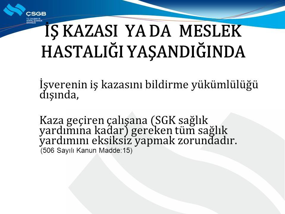 İŞ KAZASI YA DA MESLEK HASTALIĞI YAŞANDIĞINDA