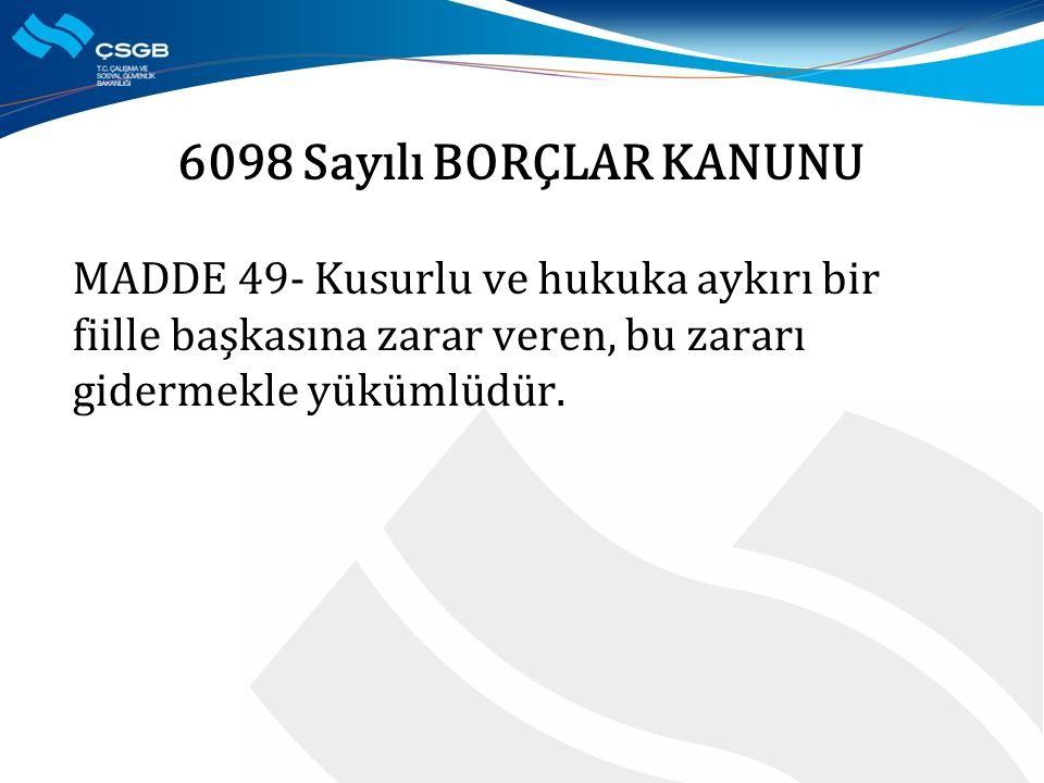 6098 Sayılı BORÇLAR KANUNU MADDE 49- Kusurlu ve hukuka aykırı bir fiille başkasına zarar veren, bu zararı gidermekle yükümlüdür.