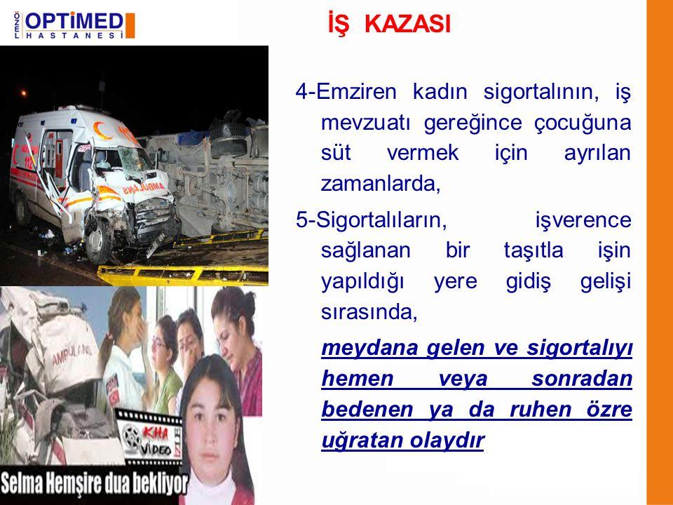 İŞ KAZASI 4-Emziren kadın sigortalının, iş mevzuatı gereğince çocuğuna süt vermek için ayrılan zamanlarda,