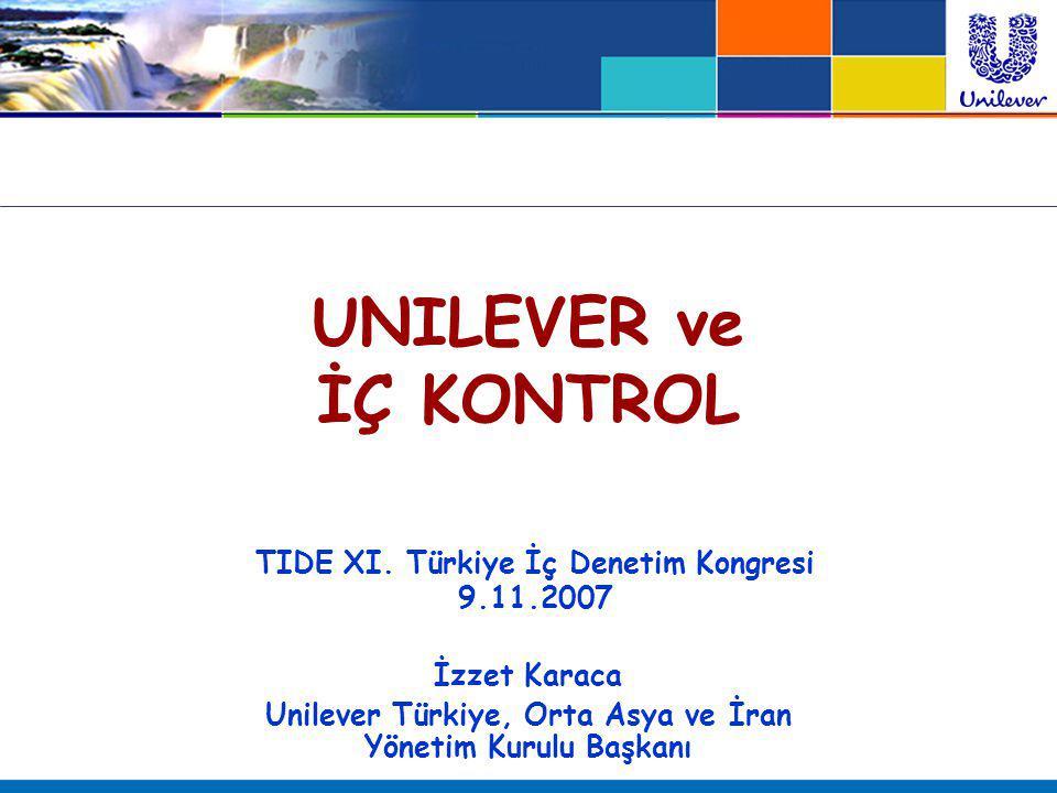 UNILEVER ve İÇ KONTROL TIDE XI. Türkiye İç Denetim Kongresi 9.11.2007