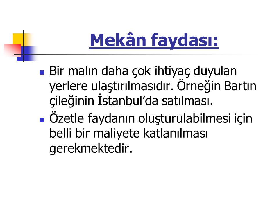 Mekân faydası: Bir malın daha çok ihtiyaç duyulan yerlere ulaştırılmasıdır. Örneğin Bartın çileğinin İstanbul'da satılması.