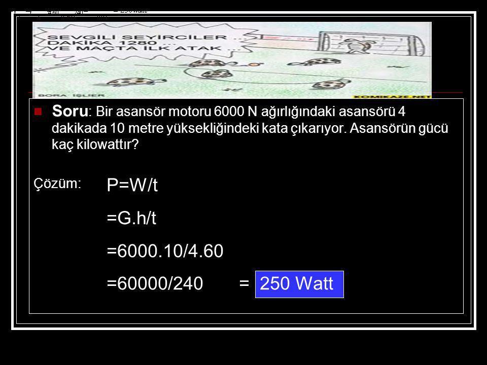 Soru: Bir asansör motoru 6000 N ağırlığındaki asansörü 4 dakikada 10 metre yüksekliğindeki kata çıkarıyor. Asansörün gücü kaç kilowattır