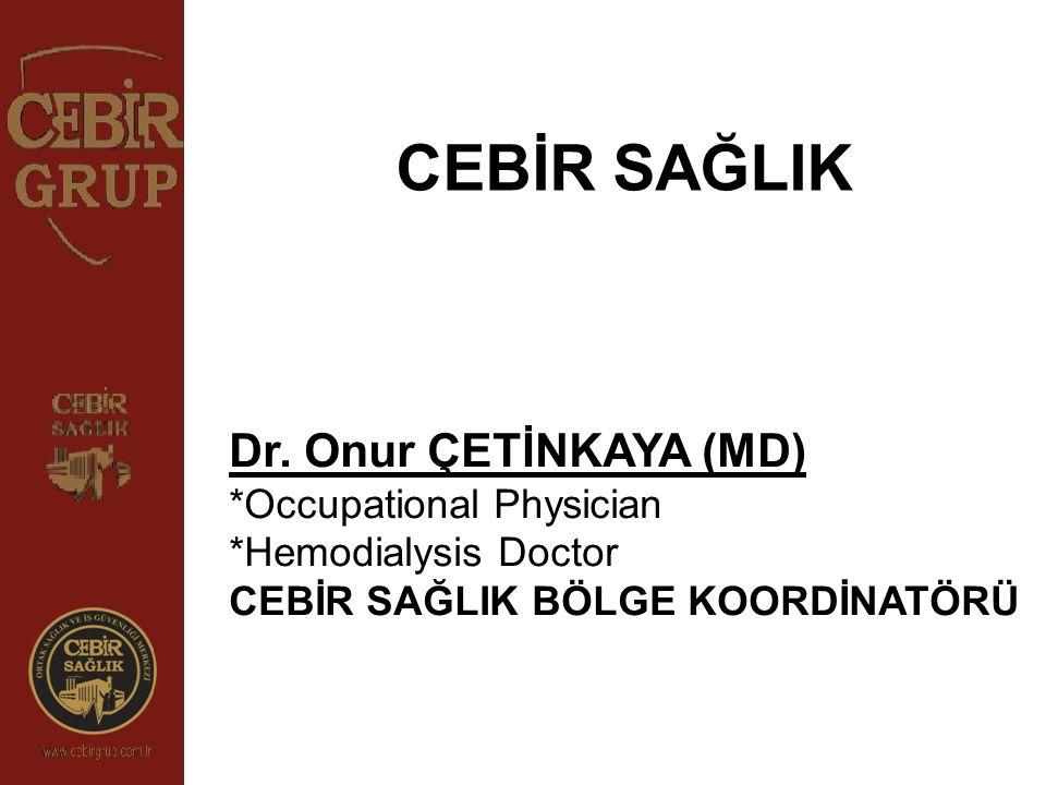CEBİR SAĞLIK Dr. Onur ÇETİNKAYA (MD) *Occupational Physician