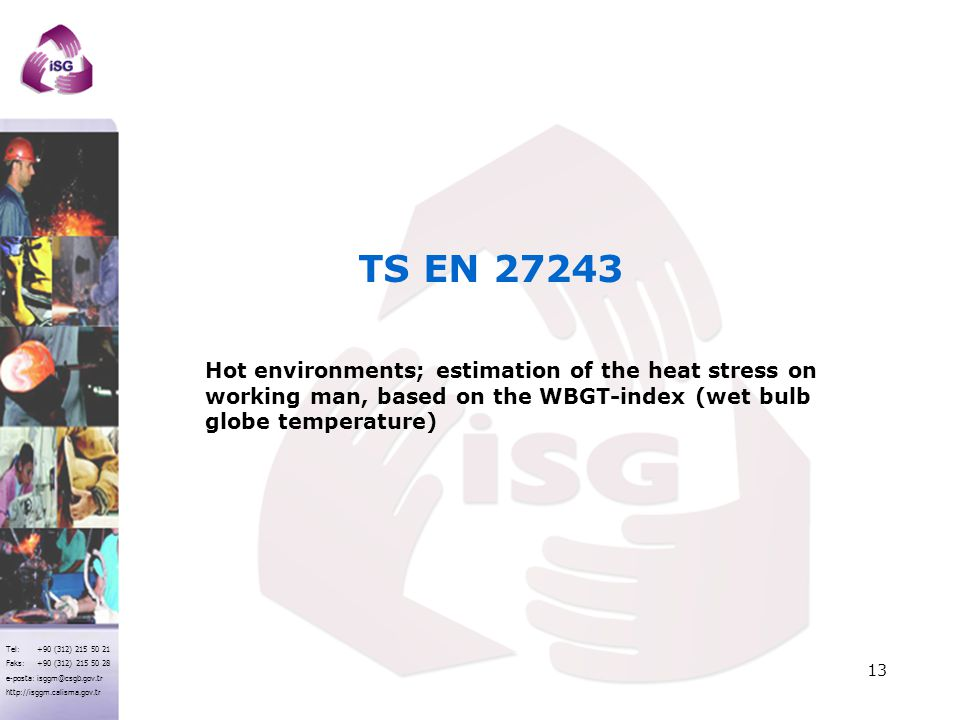TS EN 27243 Hot environments; estimation of the heat stress on working man, based on the WBGT-index (wet bulb globe temperature)