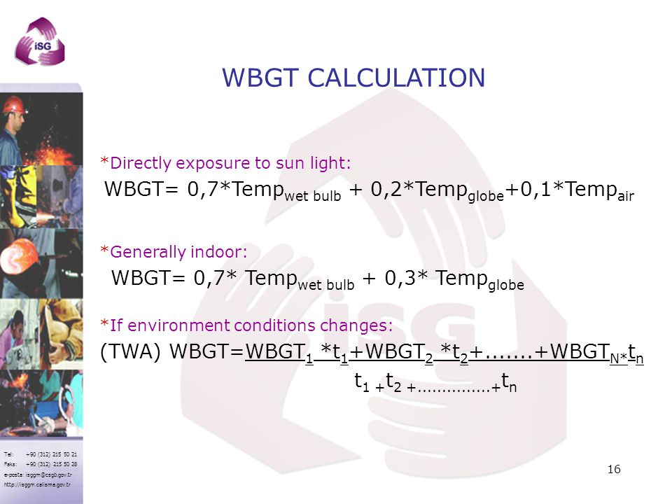 WBGT CALCULATION WBGT= 0,7*Tempwet bulb + 0,2*Tempglobe+0,1*Tempair