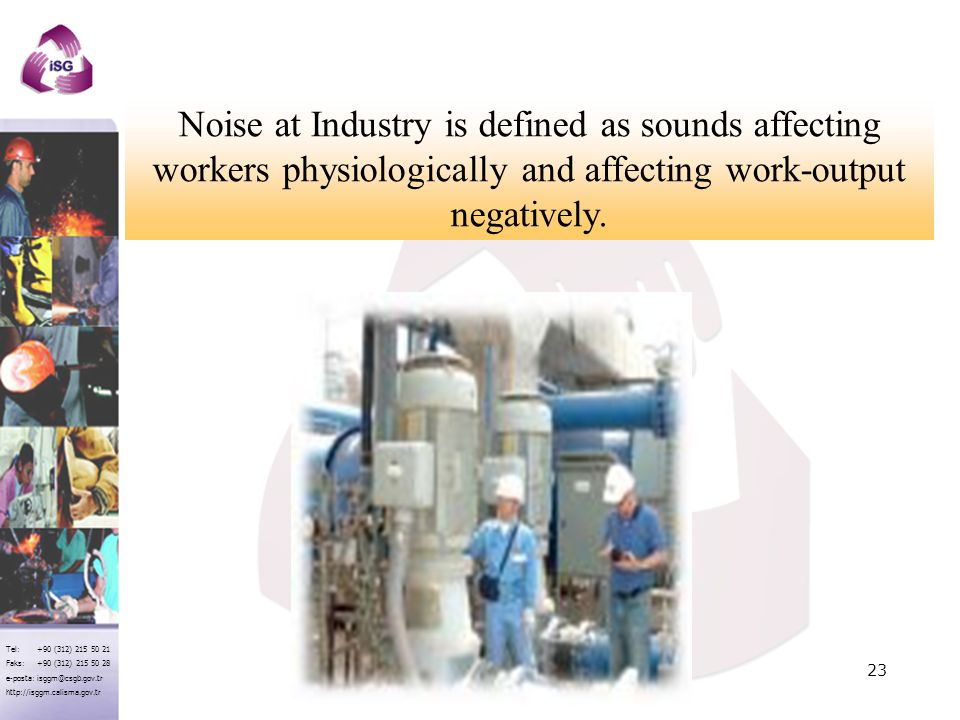 Noise at Industry is defined as sounds affecting workers physiologically and affecting work-output negatively.