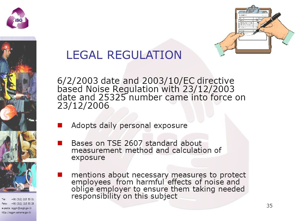 LEGAL REGULATION 6/2/2003 date and 2003/10/EC directive based Noise Regulation with 23/12/2003 date and 25325 number came into force on 23/12/2006.