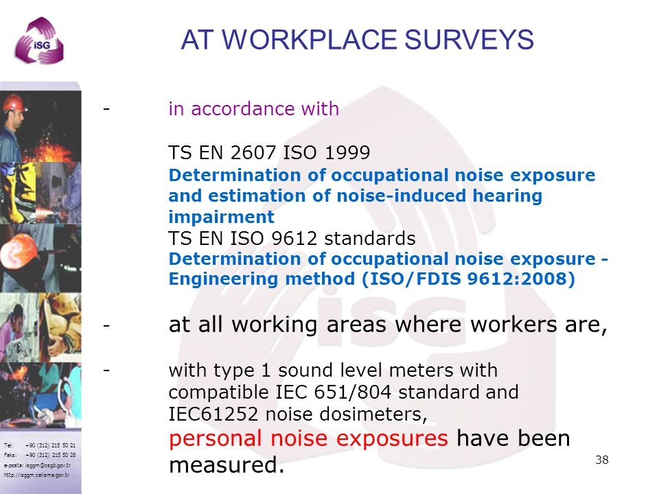 AT WORKPLACE SURVEYS personal noise exposures have been measured.
