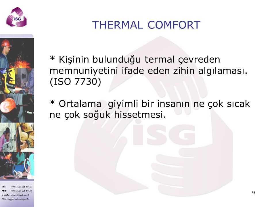THERMAL COMFORT * Kişinin bulunduğu termal çevreden memnuniyetini ifade eden zihin algılaması. (ISO 7730)