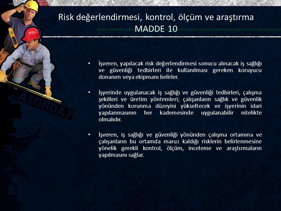 Risk değerlendirmesi, kontrol, ölçüm ve araştırma MADDE 10