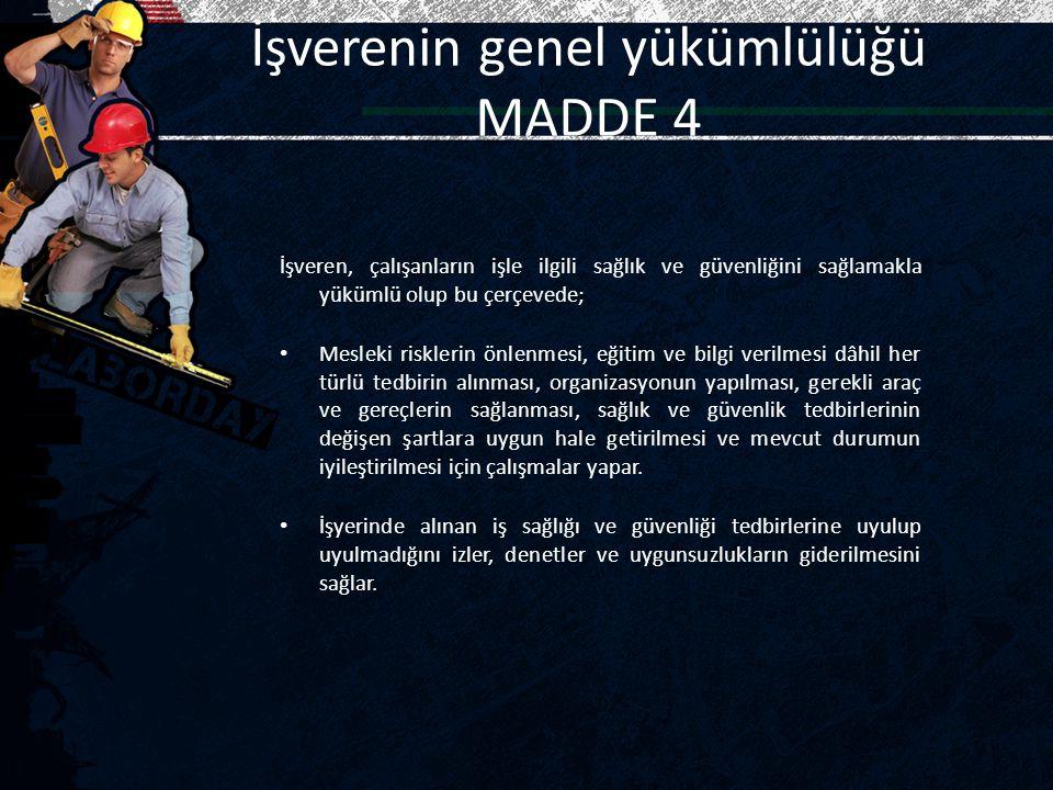 İşverenin genel yükümlülüğü MADDE 4