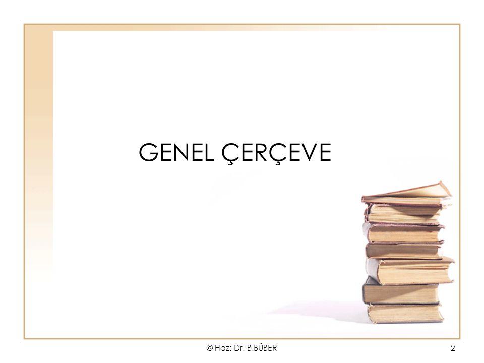 GENEL ÇERÇEVE © Haz: Dr. B.BÜBER