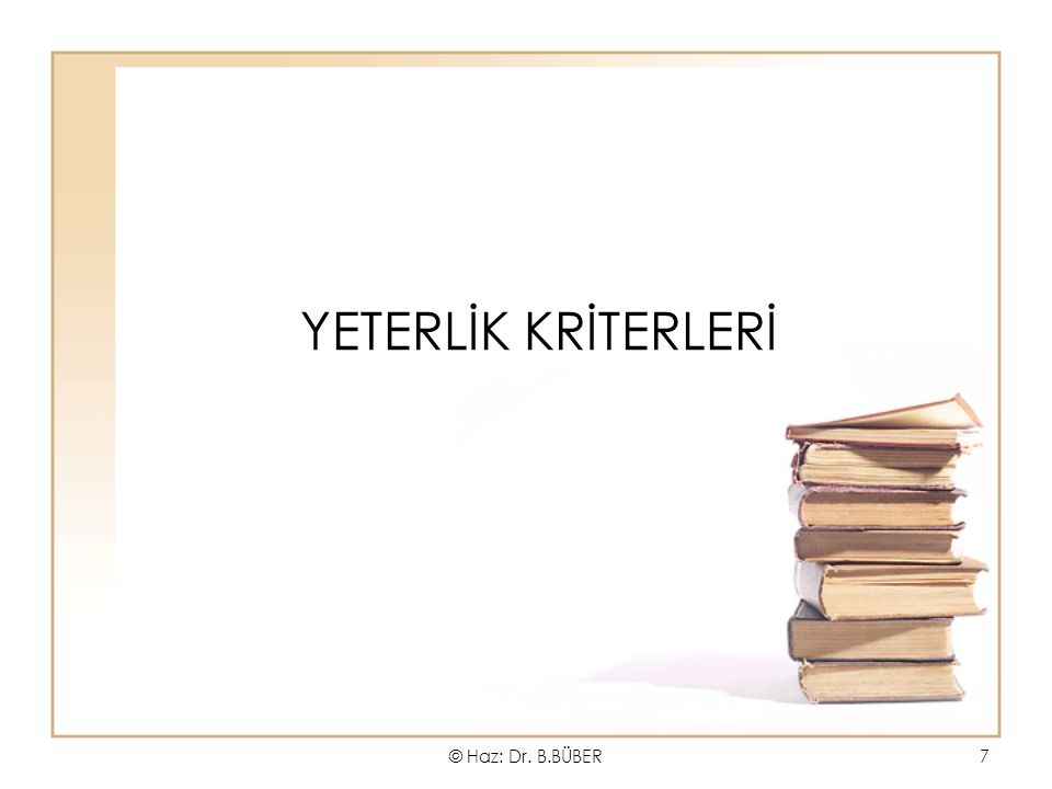 YETERLİK KRİTERLERİ © Haz: Dr. B.BÜBER