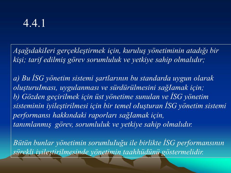 4.4.1 AşağıdakiIeri gerçekleştirmek için, kuruluş yönetiminin atadığı bir kişi; tarif edilmiş görev sorumluluk ve yetkiye sahip olmalıdır;