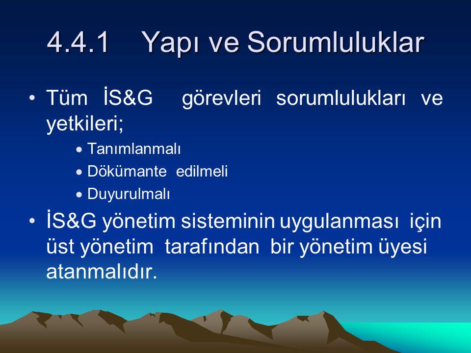 4.4.1 Yapı ve Sorumluluklar Tüm İS&G görevleri sorumlulukları ve yetkileri; Tanımlanmalı. Dökümante edilmeli.