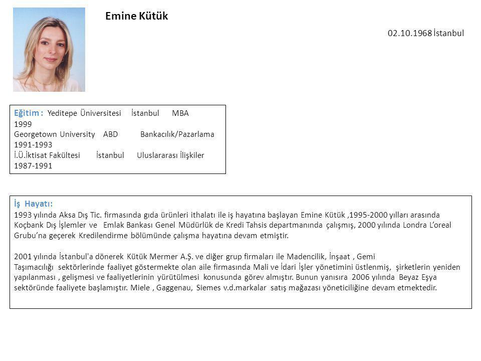 Emine Kütük 02.10.1968 İstanbul. Eğitim : Yeditepe Üniversitesi İstanbul MBA 1999.