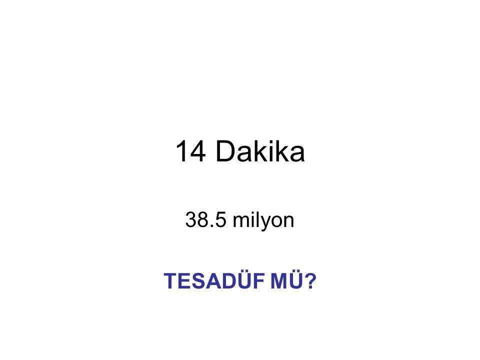 14 Dakika 38.5 milyon TESADÜF MÜ
