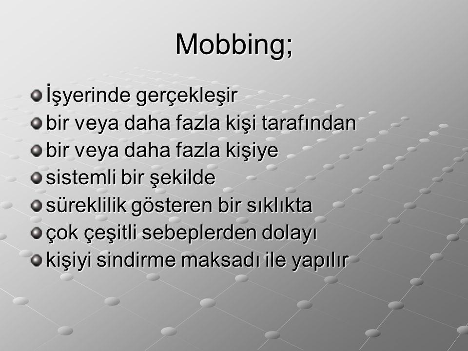 Mobbing; İşyerinde gerçekleşir bir veya daha fazla kişi tarafından