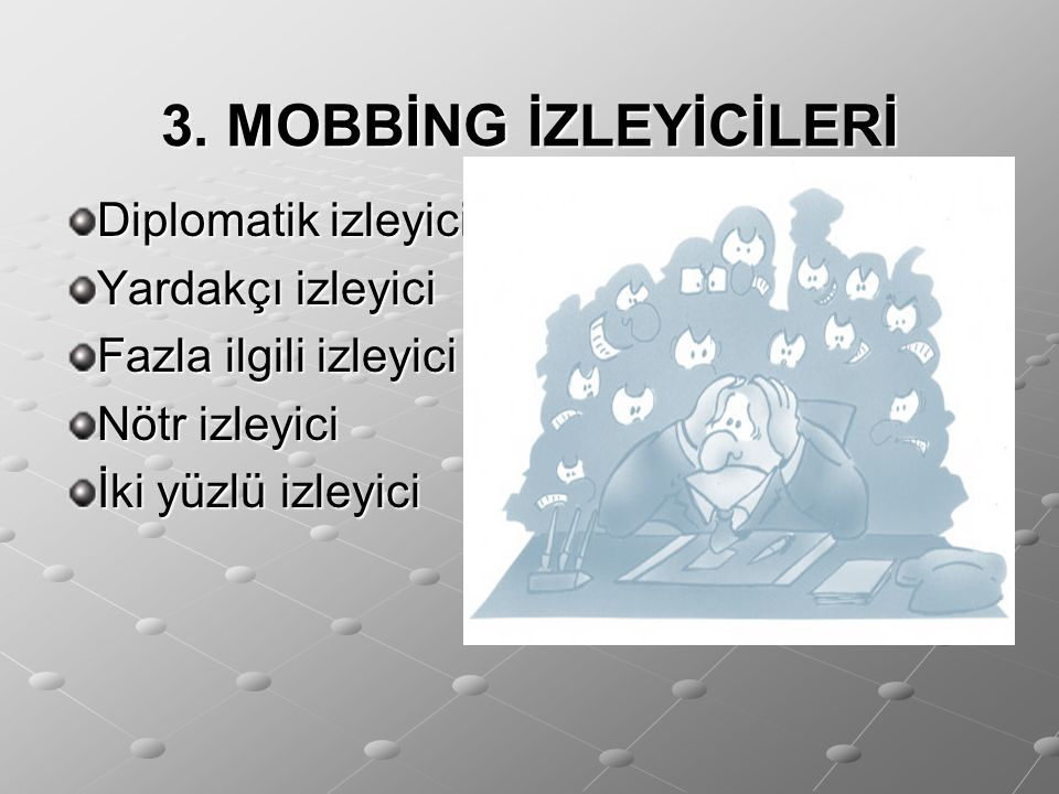 3. MOBBİNG İZLEYİCİLERİ Diplomatik izleyici Yardakçı izleyici