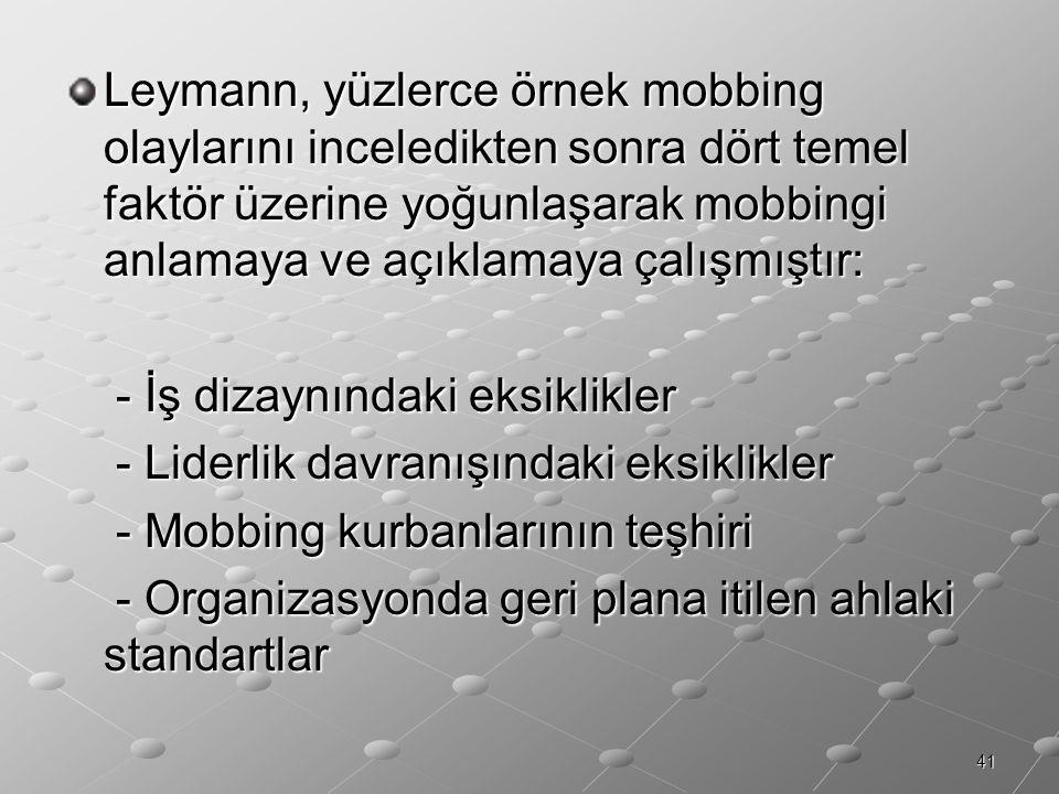 Leymann, yüzlerce örnek mobbing olaylarını inceledikten sonra dört temel faktör üzerine yoğunlaşarak mobbingi anlamaya ve açıklamaya çalışmıştır: