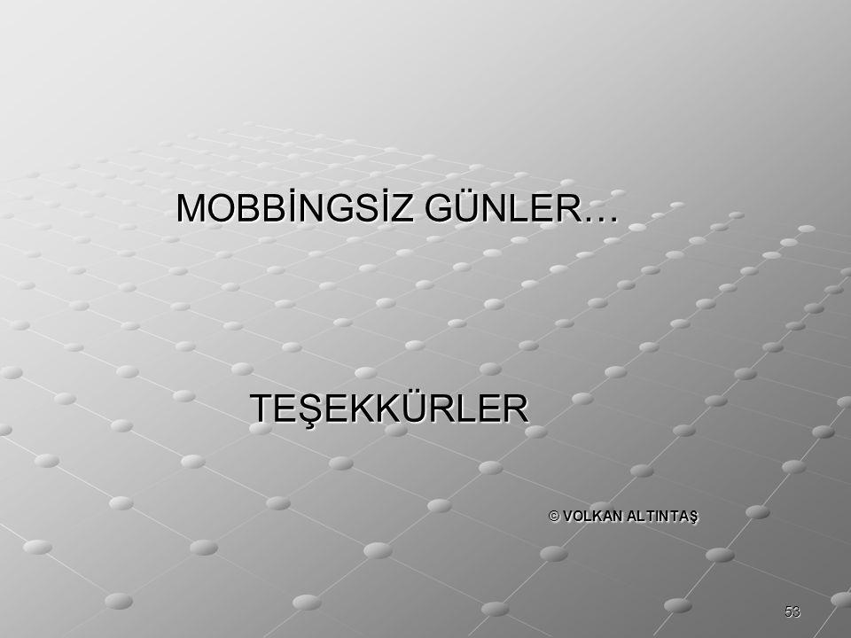 MOBBİNGSİZ GÜNLER… TEŞEKKÜRLER © VOLKAN ALTINTAŞ