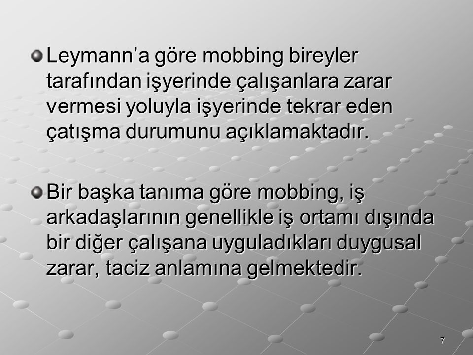 Leymann'a göre mobbing bireyler tarafından işyerinde çalışanlara zarar vermesi yoluyla işyerinde tekrar eden çatışma durumunu açıklamaktadır.