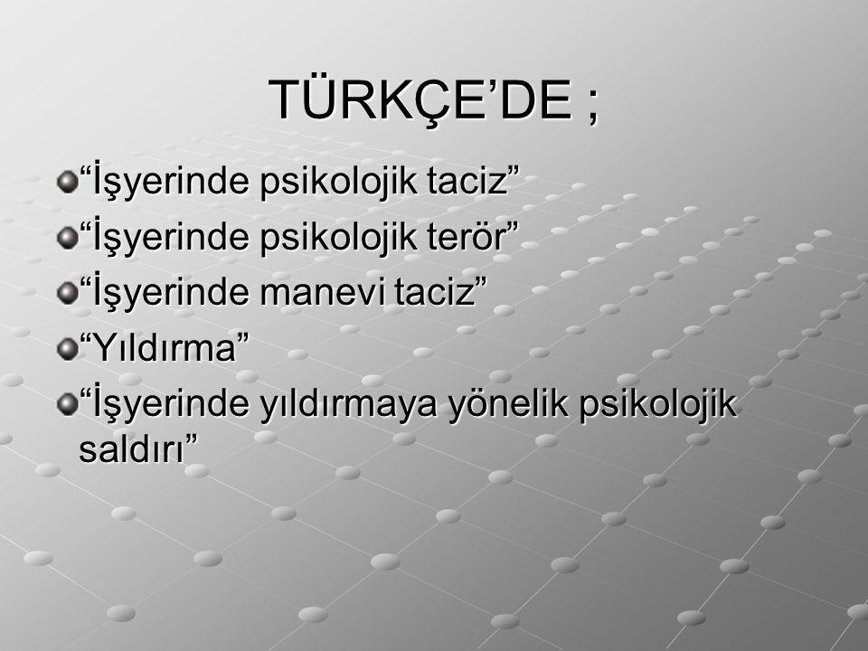 TÜRKÇE'DE ; İşyerinde psikolojik taciz İşyerinde psikolojik terör