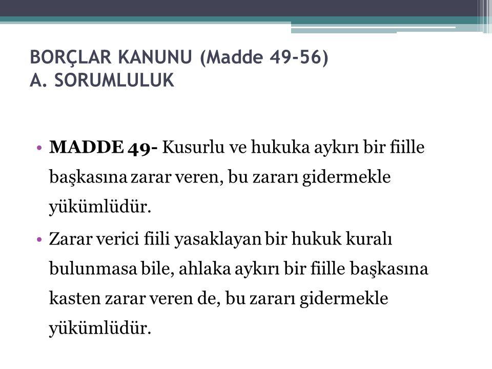 BORÇLAR KANUNU (Madde 49-56) A. SORUMLULUK
