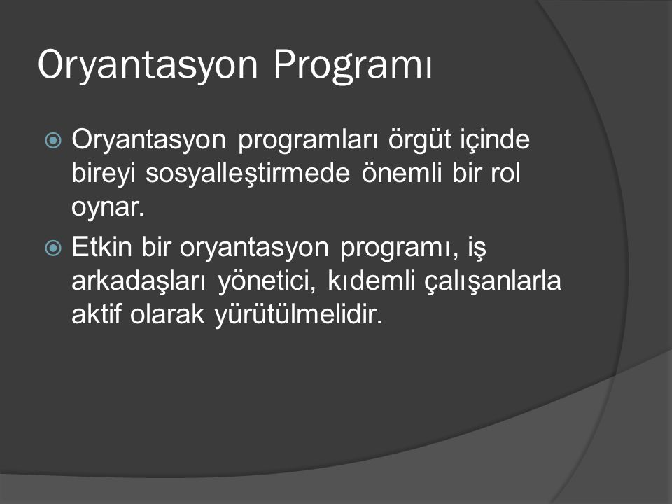 Oryantasyon Programı Oryantasyon programları örgüt içinde bireyi sosyalleştirmede önemli bir rol oynar.