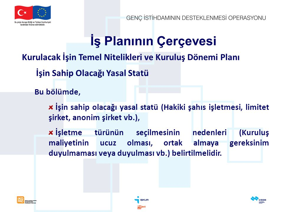 İş Planının Çerçevesi Kurulacak İşin Temel Nitelikleri ve Kuruluş Dönemi Planı. İşin Sahip Olacağı Yasal Statü.