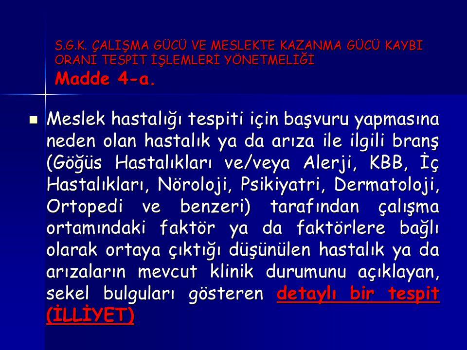 S.G.K. ÇALIŞMA GÜCÜ VE MESLEKTE KAZANMA GÜCÜ KAYBI ORANI TESPİT İŞLEMLERİ YÖNETMELİĞİ Madde 4-a.