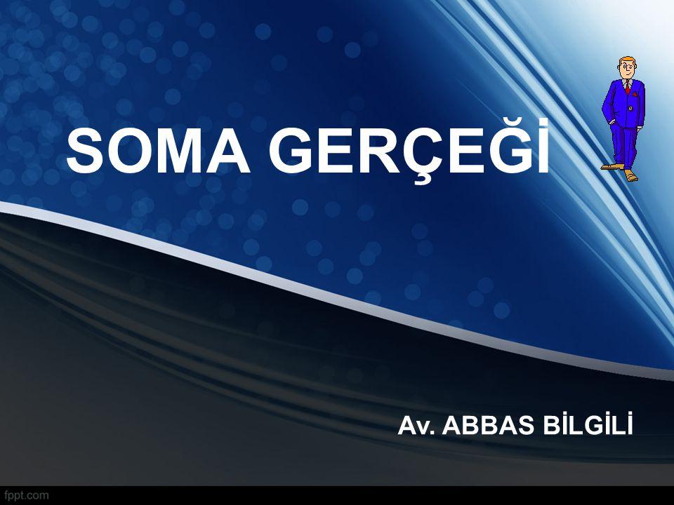 SOMA GERÇEĞİ Av. ABBAS BİLGİLİ