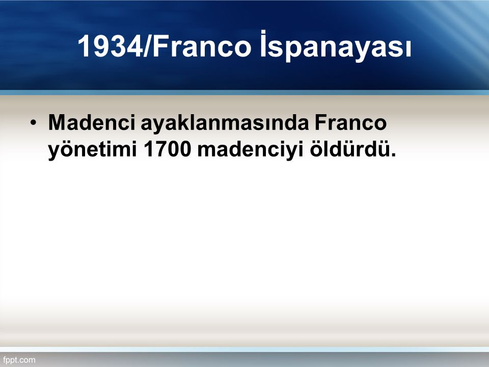 1934/Franco İspanayası Madenci ayaklanmasında Franco yönetimi 1700 madenciyi öldürdü.