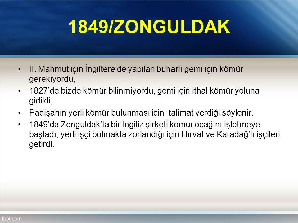 1849/ZONGULDAK II. Mahmut için İngiltere'de yapılan buharlı gemi için kömür gerekiyordu,