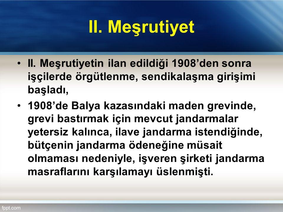 II. Meşrutiyet II. Meşrutiyetin ilan edildiği 1908'den sonra işçilerde örgütlenme, sendikalaşma girişimi başladı,