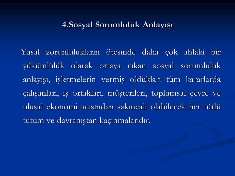 4.Sosyal Sorumluluk Anlayışı