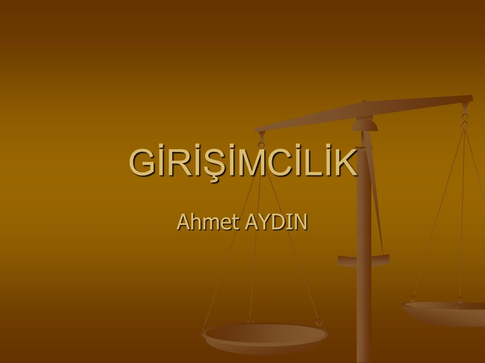 GİRİŞİMCİLİK Ahmet AYDIN