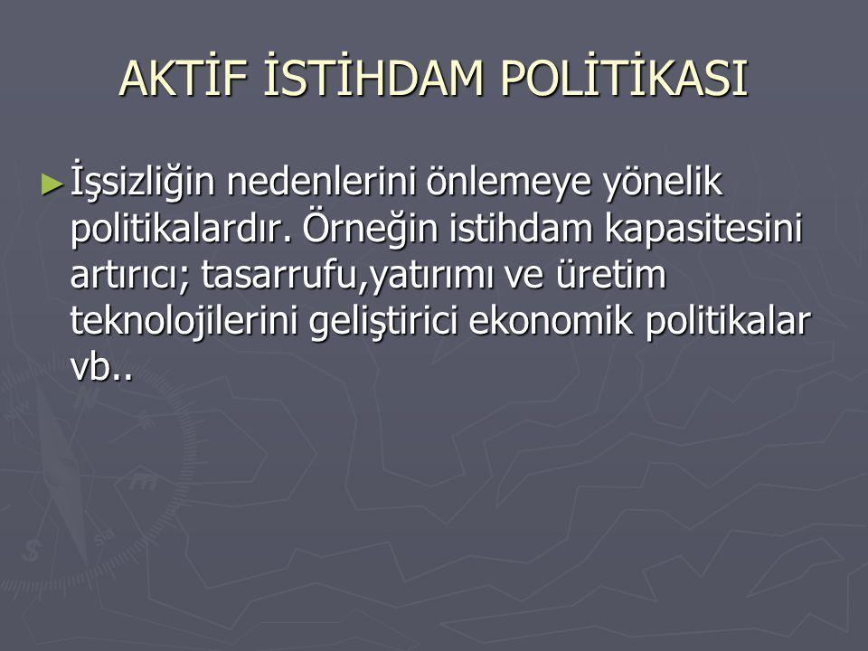 AKTİF İSTİHDAM POLİTİKASI