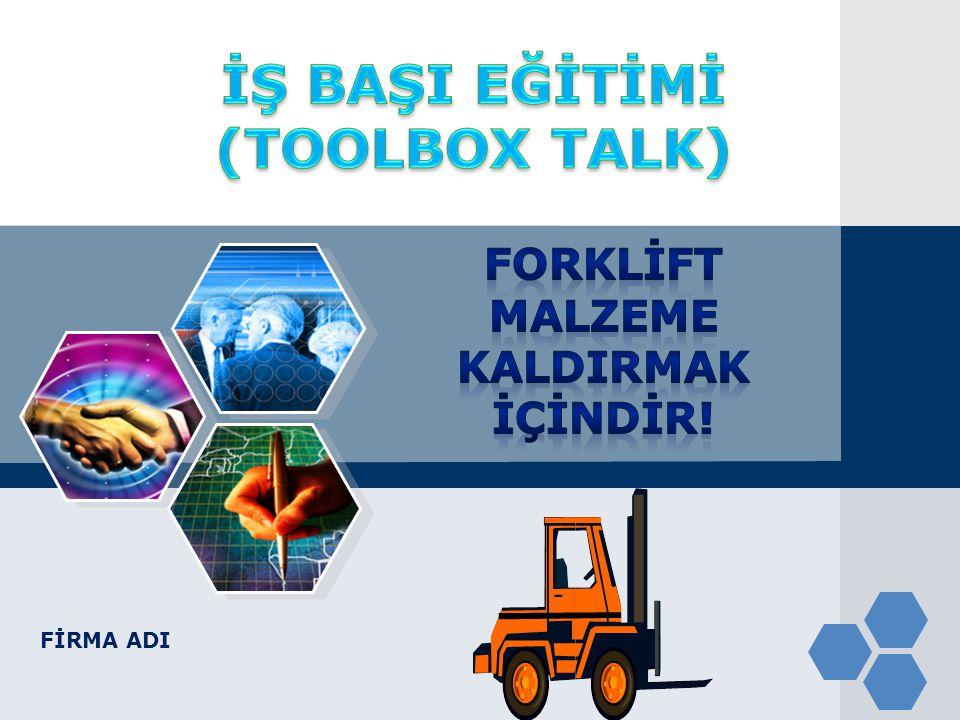 İŞ BAŞI EĞİTİMİ (TOOLBOX TALK) FORKLİFT MALZEME KALDIRMAK İÇİNDİR!