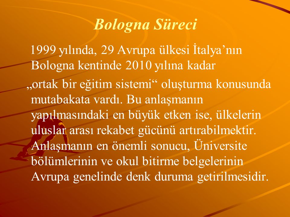 Bologna Süreci 1999 yılında, 29 Avrupa ülkesi İtalya'nın Bologna kentinde 2010 yılına kadar.