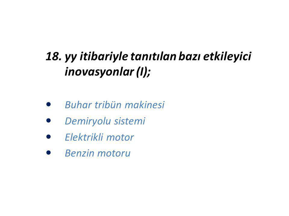 18. yy itibariyle tanıtılan bazı etkileyici inovasyonlar (I);